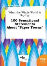 What the Whole World Is Saying: 100 Sensational Statements about Paper Towns