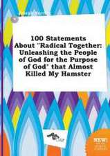 100 Statements about Radical Together: Unleashing the People of God for the Purpose of God That Almost Killed My Hamster