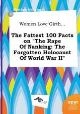 Women Love Girth... the Fattest 100 Facts on the Rape of Nanking: The Forgotten Holocaust of World War II