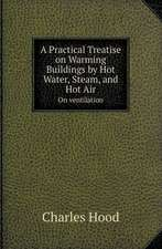 A Practical Treatise on Warming Buildings by Hot Water, Steam, and Hot Air On ventilation