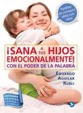 Sana a Tus Hijos Emocionalmente!:  Con El Poder de La Palabra