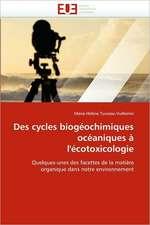 Des cycles biogéochimiques océaniques à l'écotoxicologie
