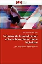 Influence de La Coordination Entre Acteurs D Une Chaine Logistique:  Quand Les Difficultes Deviennent Opportunites