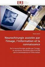 Neurochirurgie assistée par l'image, l'information et la connaissance