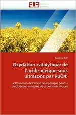 Oxydation Catalytique de L Acide Oleique Sous Ultrasons Par Ruo4:  Evaluation de La Dosimetrie Des Extremites