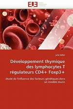 Développement thymique des lymphocytes T régulateurs CD4+ Foxp3+
