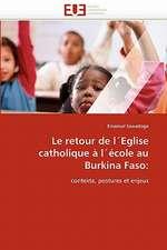 Le Retour de Leglise Catholique a Lecole Au Burkina Faso:  Independance Ou Correspondance