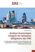 Analyse Economique Integree de L'Adoption Obligatoire Des Ifrs:  Image, Imaginaire, Societe