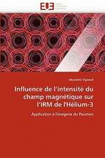 Influence de L Intensite Du Champ Magnetique Sur L Irm de L'Helium-3:  Etude Comparee France Thailande