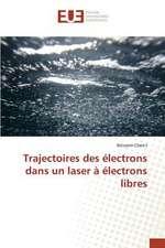 Trajectoires Des Electrons Dans Un Laser a Electrons Libres:  Une Approche de Construction D'Applications Orientees Procede