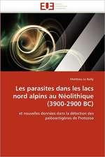 Les Parasites Dans Les Lacs Nord Alpins Au Neolithique (3900-2900 BC):  Aspects Biologiques, Cliniques Et Experimentaux