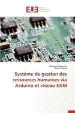 Systeme de Gestion Des Ressources Humaines Via Arduino Et Reseau GSM:  Diagnostic Et Therapeutique