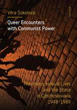 Queer Encounters with Communist Power – Non–Heterosexual Lives and the State in Czechoslovakia, 1948–1989