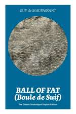 Ball of Fat (Boule de Suif) - The Classic Unabridged English Edition: The True Life Story Behind Uncle Tom's Cabin