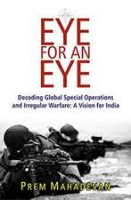 An Eye or An Eye: Decoding Global Special Operations & Irregular Warfare -- A Vision for India