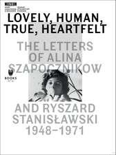 Lovely, Human, True, Heartfelt: The Letters of Alina Szapocznikow and Ryszard Stanislawski, 1948-1971