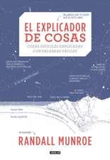El Explicador de Cosas: Cosas Difíciles Explicadas Con Palabras Fáciles / Thing Explainer: Complicated Stuff in Simple Words