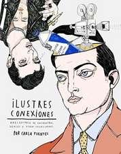 Ilustres conexiones : anecdotario de encuentros, genios y otras casualidades