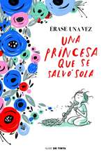 Érase Una Vez Una Princesa Que Se Salvó Sola / Once Upon a Time There Was a Princess Who Saved Herself