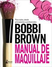 Bobbi Brown : manual de maquillaje : para todos, desde principiantes a profesionales