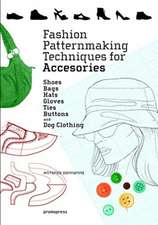 Fashion Patternmaking Techniques for Accessories: Shoes, Bags, Hats, Gloves, Ties and Buttons. It Includes Clothing for Dogs
