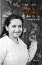 Despues de Vivir Un Siglo / After I Lived One Hundred Years. a Biography of Violeta Parra