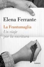 La Frantumaglia Un Viaje Por La Escritura / Fratumaglia: A Writer's Journey