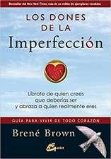 Los dones de la imperfección : guía para vivir de todo corazón : líbrate de quien crees que deberías ser y abraza a quien realmente eres