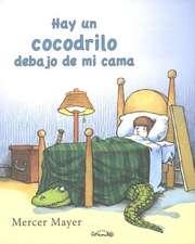 Hay un Cocodrilo Debajo de Mi Cama = There's an Alligator Under My Bed