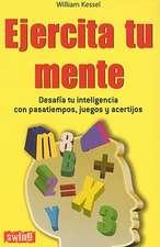 Ejercita Tu Mente:  Desafia Tu Inteligencia Con Pasatiempos, Juegos y Acertijos
