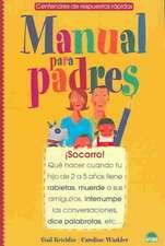 Manual para padres : ¡socorro! qué hacer cuando tu hijo de 2 a 5 años tiene rabietas, muerde a sus amiguitos, interrumpe las conversaciones, dice palabrotas--