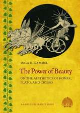 Power of Beauty: On the Aesthetics of Homer, Plato & Cicero