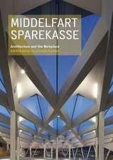 Middelfart Savings Bank/Middelfart Sparekasse:  Architecture and the Workplace/Arkitekturen Og Arbejdspladsen