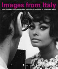 Images from Italy:  Italian Photography from the Archives of Italo Zannier in the Collection of the Fondazione Di Venezia