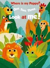 1, 2, 3 Look At Me! Counting Book: Where is my Puppy