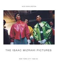The Isaac Mizrahi Pictures:  Photographs by Nick Waplington