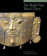 The World that Wasn′t There – Pre–Columbian Art in the Ligabue Collection