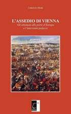 L'Assedio Di Vienna: Gli ottomani alle porte d'Europa e l'intervento polacco