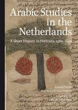 Arabic Studies in the Netherlands:  A Short History in Portraits, 1580 1950