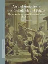 Art and Antiquity in the Netherlands and Britain:  The Vernacular Arcadia of Franciscus Junius (1591-1677)