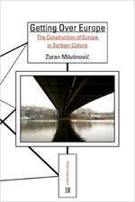 Getting Over Europe: The Construction of Europe in Serbian Culture