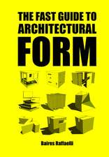 The Fast Guide to Architectural Form:  Insights on How to Lead by Design