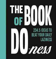 The Book of Do-ness: 234.5 Ideas to Beat your Daily Laziness