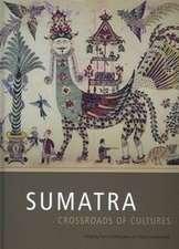 Sumatra: Crossroads of Cultures