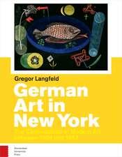 German Art in New York: The Canonization of Modern Art 1904 - 1957