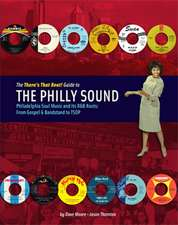 The There's That Beat! Guide To The Philly Sound: Philadelphia Soul Music and its R&B Roots: From Gospel & Bandstand to TSOP