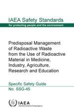 Predisposal Management of Radioactive Waste from the Use of Radioactive Material in Medicine, Industry, Agriculture, Research and Education
