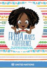 Frieda Makes a Difference: The Sustainable Development Goals and How You Too Can Change the World