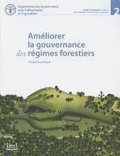 Ameliorer La Gouvernance Des Regimes Forestiers:  Un Guide Pratique