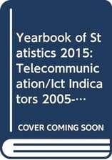 Yearbook of Statistics 2015: Telecommunication/ICT Indicators 2005-2014